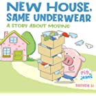 New House, Same Underwear: A story about moving (Pig In Jeans)