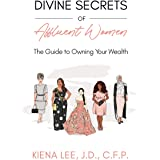 Divine Secrets of Affluent Women: The Guide to Owning Your Wealth