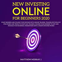 New Investing Online for Beginners 2020: Start Business and Change Your Income with Online Trading. Trading Psychology Strategies and Tricks to Start Day Trading, Change Your Mindset to Get and Manage Your Business, Undertsand How a Passive Income Works: Start New Business, Book 1