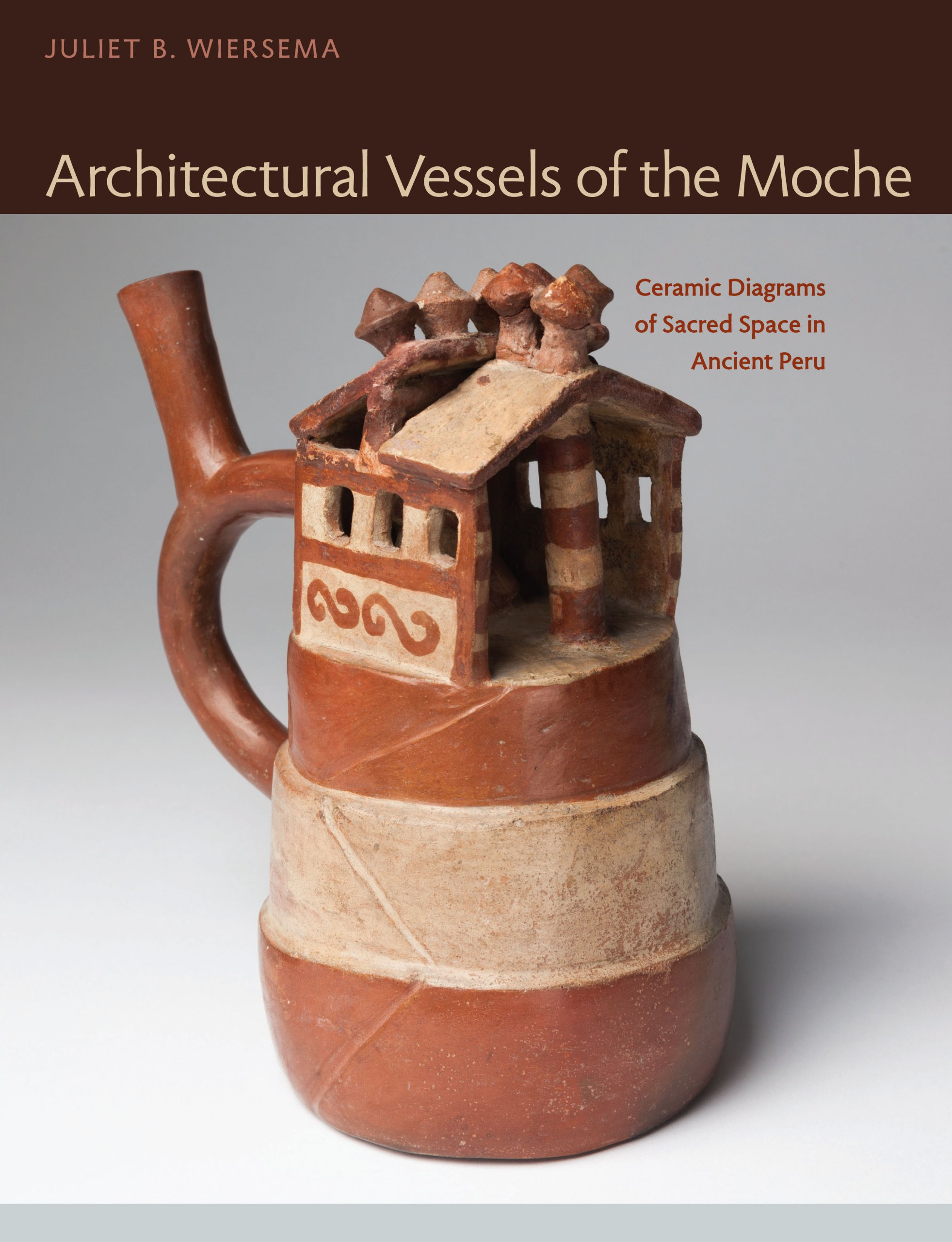 Architectural Vessels of the Moche: Ceramic Diagrams of Sacred Space in Ancient Peru (Latin American and Caribbean Arts and Culture Publication In) ebook