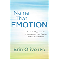Name That Emotion: A Mindful Approach to Understanding Your Feelings and Reducing Stress (English Edition)