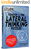 'Outstanding' Fiendish & Fun Lateral Thinking Puzzles: These will make you the most remarkable person in the room