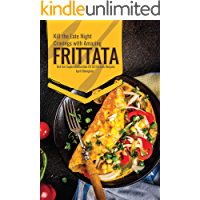 Kill the Late Night Cravings with Amazing Frittata: Get the Superb Collection Of 30 Frittata Recipes