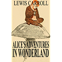 Alice in Wonderland by Lewis Carroll (Illustrated) (English Edition)