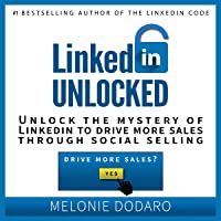 LinkedIn Unlocked: Unlock the Mystery of LinkedIn to Drive More Sales Through Social Selling
