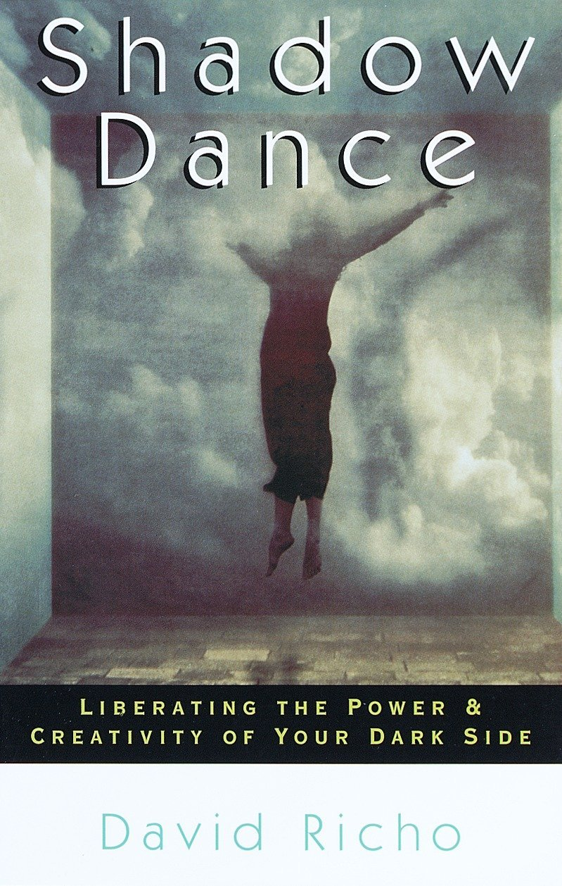 Shadow Dance: Liberating the Power & Creativity of Your Dark Side: Liberating the Power and Creativity of Your Dark Side