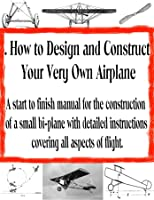 How To Assemble And Construct Your Own Airplane