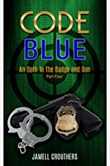 Code Blue: An Oath to the Badge and Gun Part 4 (Code Blue Series) Kindle Edition