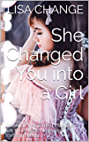 She Changed You into a Girl: (the men who turned into girls - five more tales of gender transformation)