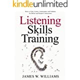 Listening Skills Training: How to Truly Listen, Understand, and Validate for Better and Deeper Connections (Communication Ski