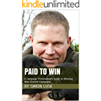 Paid to Win: A Campaign Professional's Guide to Winning New Zealand Campaigns