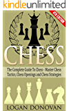 Chess: The Complete Guide To Chess - Master: Chess Tactics, Chess Openings and Chess Strategies