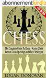 Chess: The Complete Guide To Chess - Master: Chess Tactics, Chess Openings and Chess Strategies (English Edition)