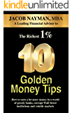 10 Golden Money Tips: How to earn a lot more money in a world of greedy banks, corrupt Wall Street   institutions and volatile markets (The richest 1%)