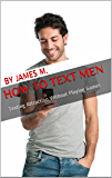 How to Text Men: Texting Attraction Without Playing Games (Relationship and Dating Advice for Women Book 2)