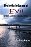 Under the Influence of Evil: A Brutally Abusive Childhood Exposed