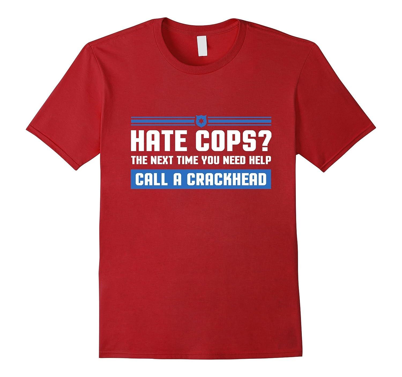 Funny Sarcastic Police Quotes Hate Cops Call Crckhead TShirt