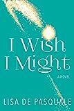 I Wish I Might: A Novel