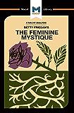 An Analysis of Betty Friedan's The Feminine Mystique (The Macat Library)