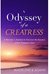 Odyssey of a Creatress : A Heroine's Journey to Uncover the Essence of her Feminine Soul (Source and Soul Book 1) Kindle Edition