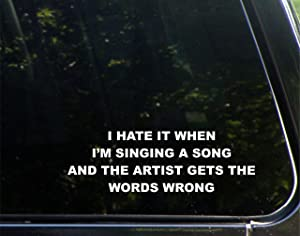 """I Hate It When I'm Singing A Song and The Artist Gets The Words Wrong - 8-3/4"""" x 3"""" - Vinyl Die Cut Decal/Bumper Sticker for Windows, Cars, Trucks, Laptops, Etc."""