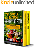 The Complete Collection to Preserving Food: This Book Includes: Dehydrating, Canning and Preserving Food for Beginners…