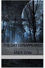 The Day I Disappeared Kindle Edition