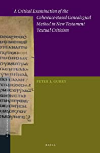 A Critical Examination of the Coherence-Based Genealogical Method in New Testament Textual Criticism, (New Testament Tools, Studies and Documents)