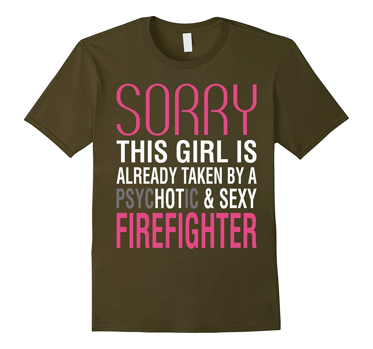 Girl Is Already Taken By A Psychotic Firefighter T shirt-BN