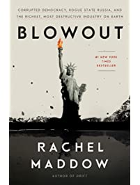 Blowout: Corrupted Democracy, Rogue State Russia, and the Richest, Most Destructive  Industry on Earth