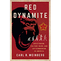 Red Dynamite: Creationism, Culture Wars, and Anticommunism in America (Religion and American Public Life) (English…