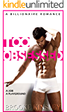 Too Obsessed (Too Curious, Book Four): (An Alpha Billionaire Romance Series)