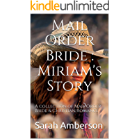 Mail Order Bride : Miriam's Story: A collection of Mail Order Bride & Christian Romance