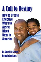 A Call to Destiny: How to Create Effective Ways to Assist Black Boys in America Kindle Edition
