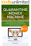 Quarantine Money Machine: The Ultimate Guide on Making up to $12,500 a Month from Home During and After the Quarantine…