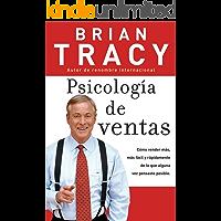 Psicologia de ventas: Como vender más, más facil y rapidamente de lo que alguna vez pensaste que fuese posible: Cómo…