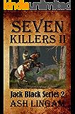 Seven Killers II: Western Fiction Adventure (Marshal Jack Black Series Book 2)