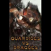 Guardiões Vs Dragões (Saga dos Guardiões Livro 1)