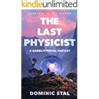 The Last Physicist: A Gamelit/Portal Fantasy Adventure (The Archon Book 1)