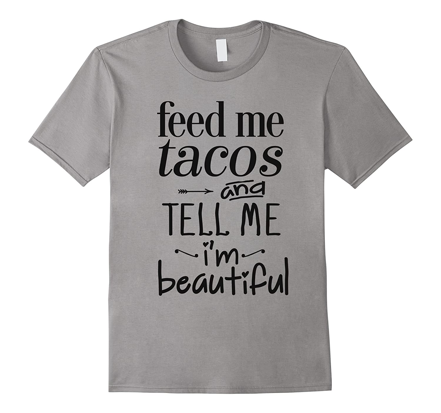 Feed Me Tacos And Tell Me Im Beautiful T-Shirt-TD