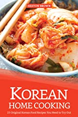 Korean Home Cooking: 25 Original Korean Food Recipes You Need to Try Out Kindle Edition