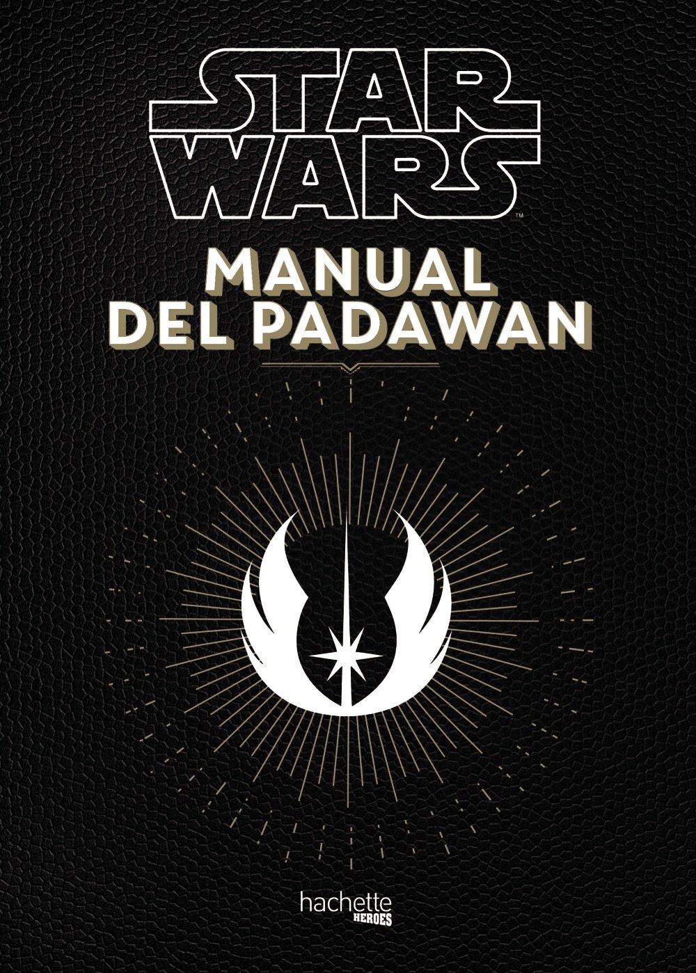 Manual del Padawan Hachette Heroes - Star Wars - Especializados: Amazon.es: Beaujouan, Nicolas, Touboul, Philippe, Servei Gràfic NJR: Libros