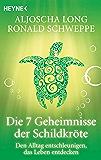 Die 7 Geheimnisse der Schildkröte: Den Alltag entschleunigen, das Leben entdecken (German Edition)
