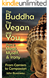 The Buddha, The Vegan, and You: Part 1: Meat, Myself and Irony (The Buddha, The Vegan and You)
