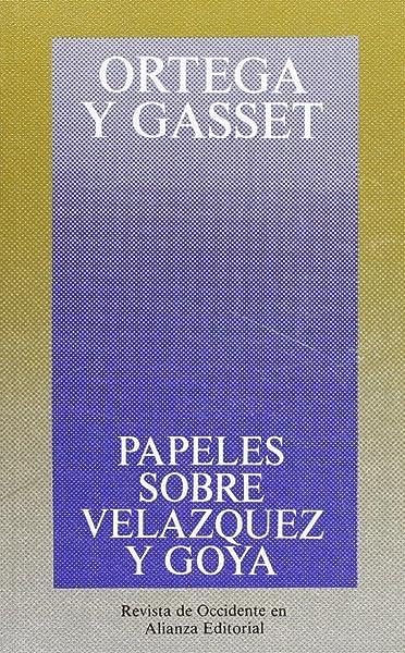 Papeles sobre Velázquez y Goya Obras De José Ortega Y Gasset Ogg ...