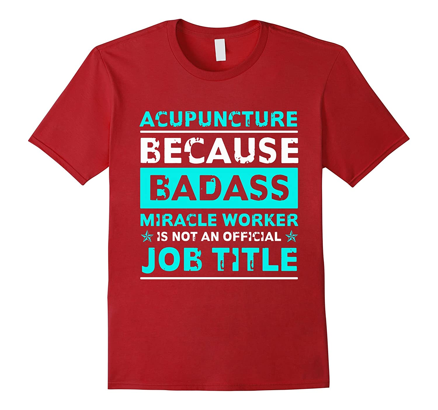 Acupuncture t-shirt, Badass Miracle Awesome Job Title-Art ...