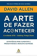 A arte de fazer acontecer - O método GTD - Getting Things Done eBook Kindle