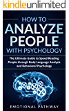 How to Analyze People with Psychology: The Ultimate Guide to Speed Reading People through Body Language Analysis and Behavioral Psychology