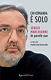 Chi comanda è solo: Sergio Marchionne in parole sue
