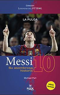 Messi: su asombrosa historia (Puck Leyendas del fútbol) (Spanish Edition)